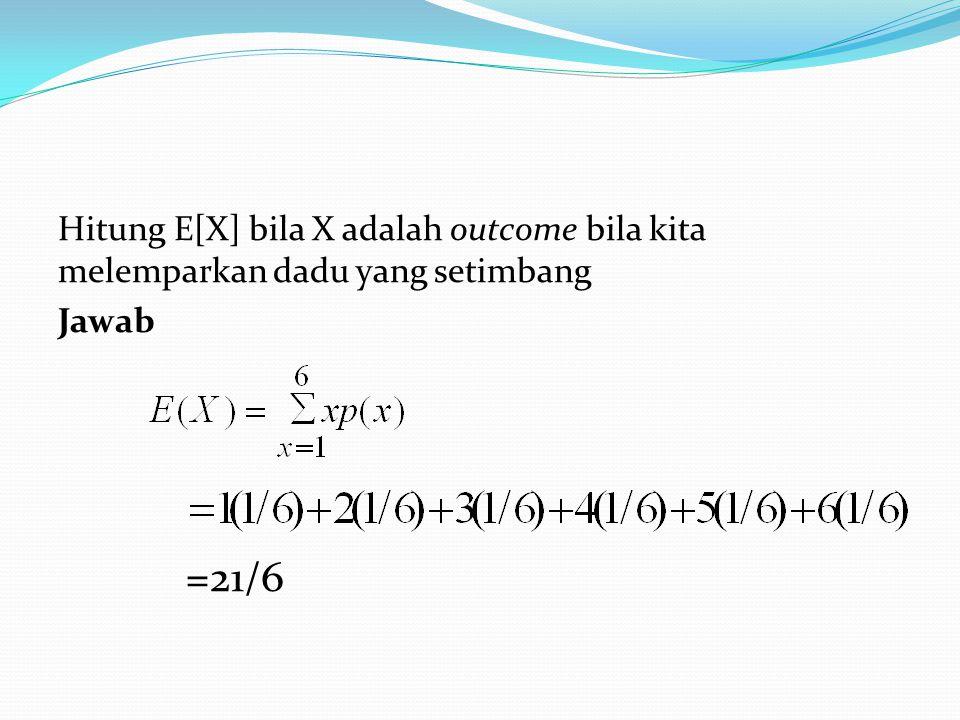 Hitung E[X] bila X adalah outcome bila kita melemparkan dadu yang setimbang
